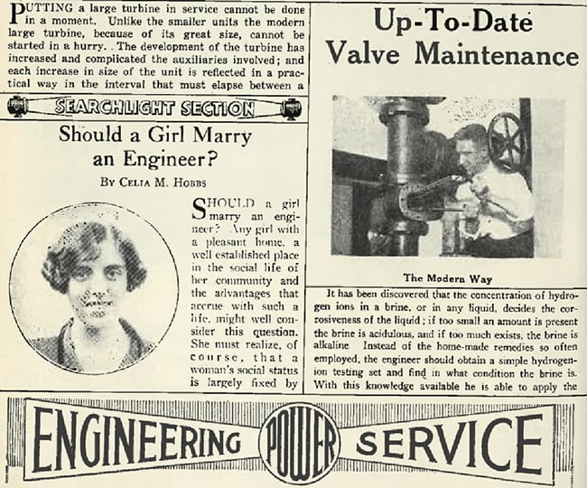 "<strong>1920s:</strong> <br><br> While it has always been at the forefront of power generation technology and business matters, POWER's pages have also chronicled a changing social landscape. Shortly after women won a national right to vote, Ms. Celia Hobbs—sporting a finger-wave bob haircut, a symbol of the modern woman—opined that women seeking a ""pleasant home, a well established place in the social life of her community and the advantages that accrue with such a life,"" should consider marrying an engineer. While her reasons are outdated, and her piece feels out of place in a prestigious trade publication, it addresses women. We'd like to think it was to appeal to a new female set of POWER readers who joined the larger workforce after World War I, but federal statistics say only 38 women in 1930 worked as electricians or power station operators nationwide (a number that grew to 1,436 by 1940)."