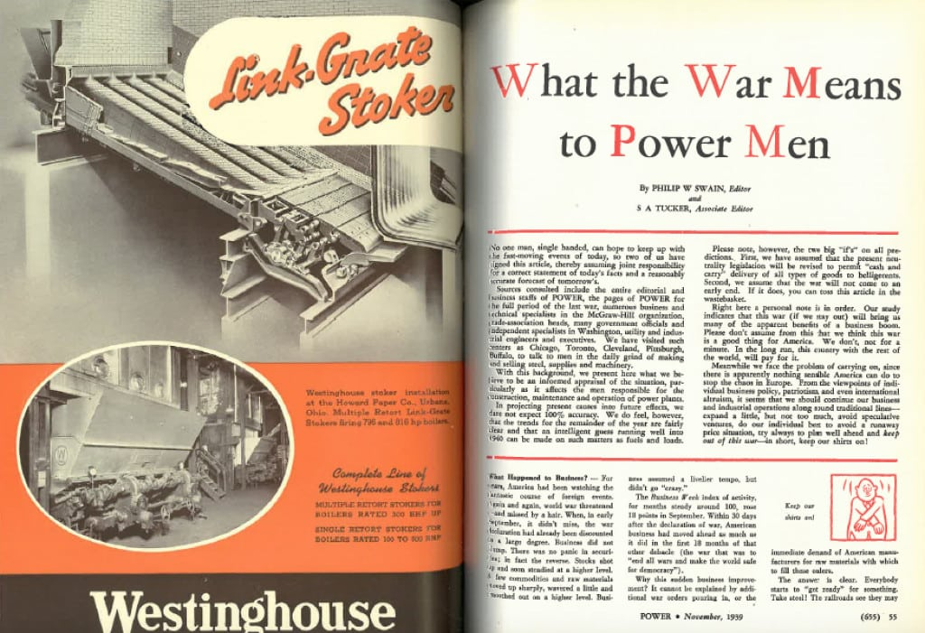 "In November 1939, POWER's Editor Philip Swain and Associate Editor S.A. Tucker published this extraordinary article about what a war could mean for the power business. ""We present here what we believe to be an informed appraisal of the situation, particularly as it affects the men responsible for the construction, maintenance and operation of power plants."" Source: POWER"