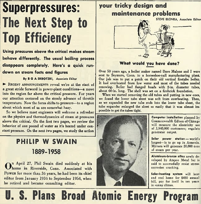 "<strong>1950s:</strong> <br><br>The 1950s were marked by so many dazzling technical achievements in coal, gas, nuclear, and solar power technology, and POWER's issues were crowded with important announcements and breakthroughs. One article declares: ""Recent announcements reveal we're at the start of a great stride forward in power-plant conditions—a move into the region far above the critical pressure. For years our attention centered on the steady advance of throttle temperature."" Another fascinating piece describes separate initiatives by General Electric and Westinghouse Electric Corp. to secure federal backing for construction of a large-capacity power reactor. Westinghouse's full-scale 60-MW plant will cost ""tens of millions of dollars,"" POWER notes.  <br><br> In the 1950s, POWER lost one of its longest-running chief editors, Philip Swain. Swain's 20-year legacy remains part of a remarkable and significant feature of the magazine's history, which is that it had only five editors-in-chief throughout its first 100 years of publication. So much would have transformed on the power landscape during Swain's time as chief. During his final decade, as another POWER brief shows, Commonwealth Edison of Chicago—one of the oldest U.S. electric utilities—installed a computer to measure the electricity use of its 1.9 million customers and ""regulate generator output."" That same brief notes that a massive solar thermal power station was under development in Armenia."